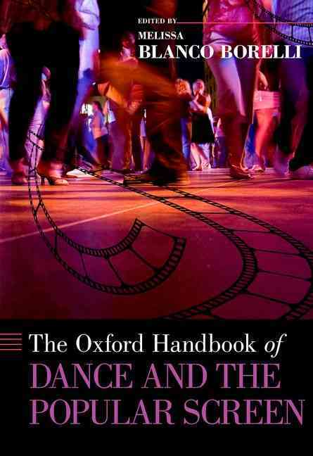 The Oxford Handbook of Dance and the Popular Screen By Borelli, Melissa Blanco (EDT)
